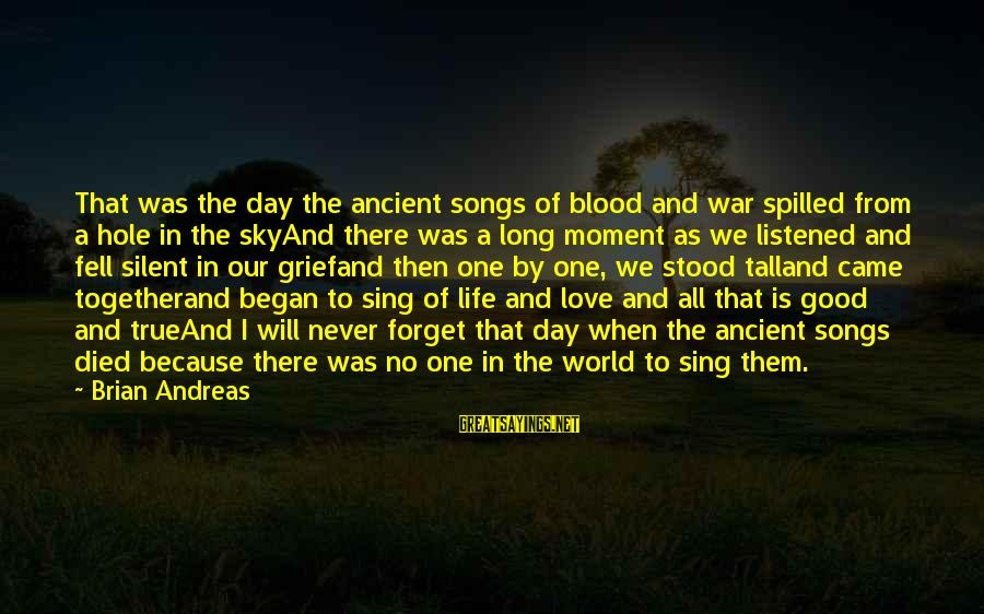 There No True Love Sayings By Brian Andreas: That was the day the ancient songs of blood and war spilled from a hole