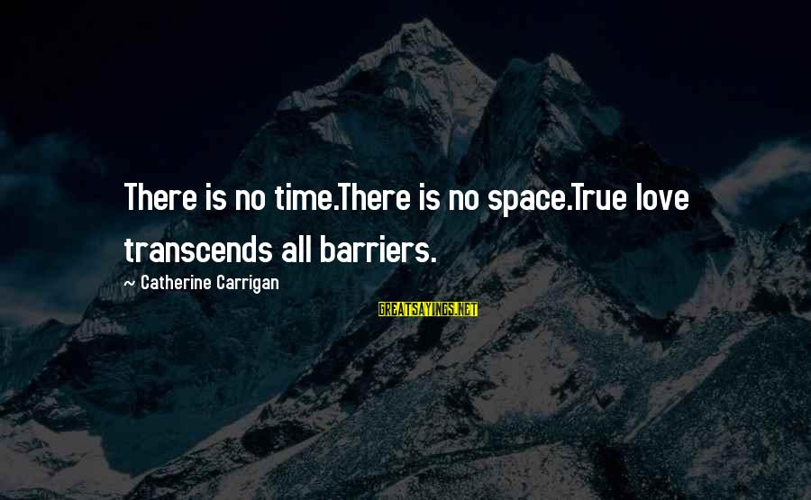 There No True Love Sayings By Catherine Carrigan: There is no time.There is no space.True love transcends all barriers.