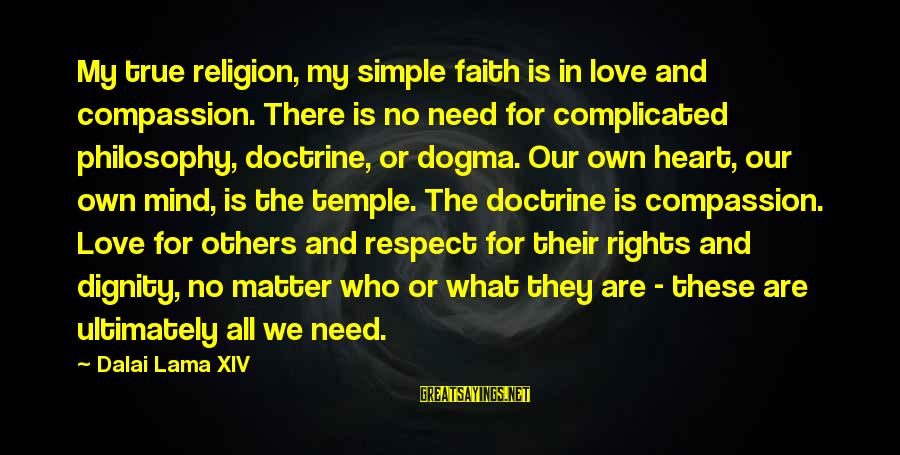 There No True Love Sayings By Dalai Lama XIV: My true religion, my simple faith is in love and compassion. There is no need