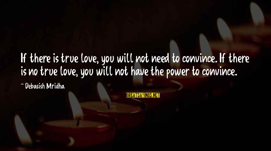 There No True Love Sayings By Debasish Mridha: If there is true love, you will not need to convince. If there is no