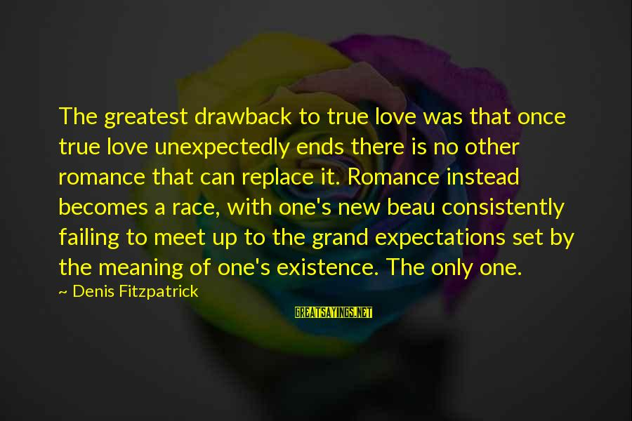 There No True Love Sayings By Denis Fitzpatrick: The greatest drawback to true love was that once true love unexpectedly ends there is