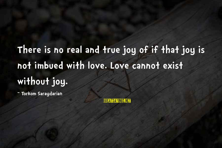 There No True Love Sayings By Torkom Saraydarian: There is no real and true joy of if that joy is not imbued with