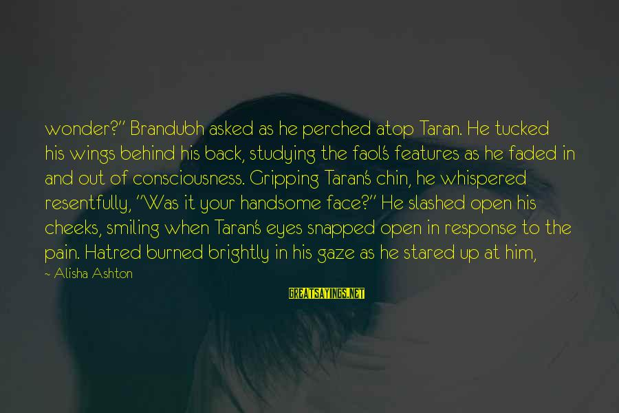 """There Pain Behind Those Eyes Sayings By Alisha Ashton: wonder?"""" Brandubh asked as he perched atop Taran. He tucked his wings behind his back,"""