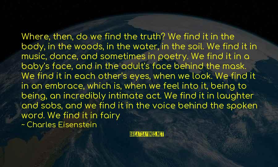 There Pain Behind Those Eyes Sayings By Charles Eisenstein: Where, then, do we find the truth? We find it in the body, in the