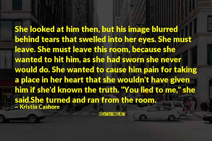 There Pain Behind Those Eyes Sayings By Kristin Cashore: She looked at him then, but his image blurred behind tears that swelled into her