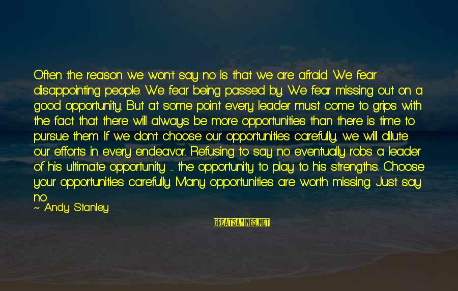 There Will Come A Time Sayings By Andy Stanley: Often the reason we won't say no is that we are afraid. We fear disappointing