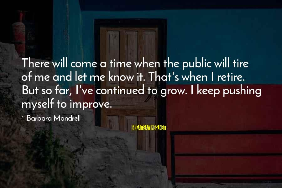 There Will Come A Time Sayings By Barbara Mandrell: There will come a time when the public will tire of me and let me