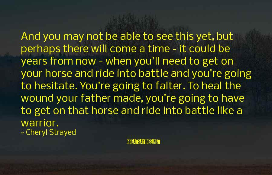 There Will Come A Time Sayings By Cheryl Strayed: And you may not be able to see this yet, but perhaps there will come