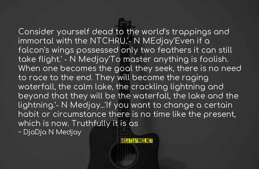 There Will Come A Time Sayings By DjaDja N Medjay: Consider yourself dead to the world's trappings and immortal with the NTCHRU.'- N MEdjay'Even if