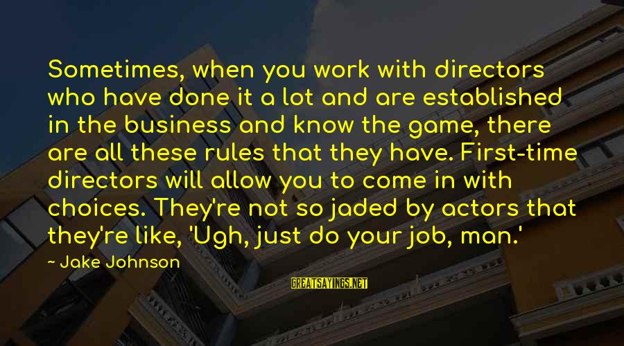There Will Come A Time Sayings By Jake Johnson: Sometimes, when you work with directors who have done it a lot and are established