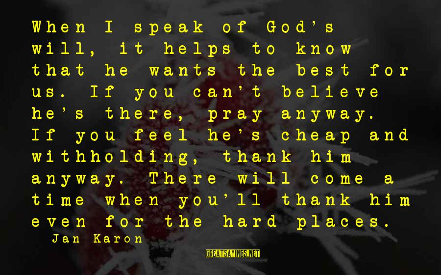 There Will Come A Time Sayings By Jan Karon: When I speak of God's will, it helps to know that he wants the best