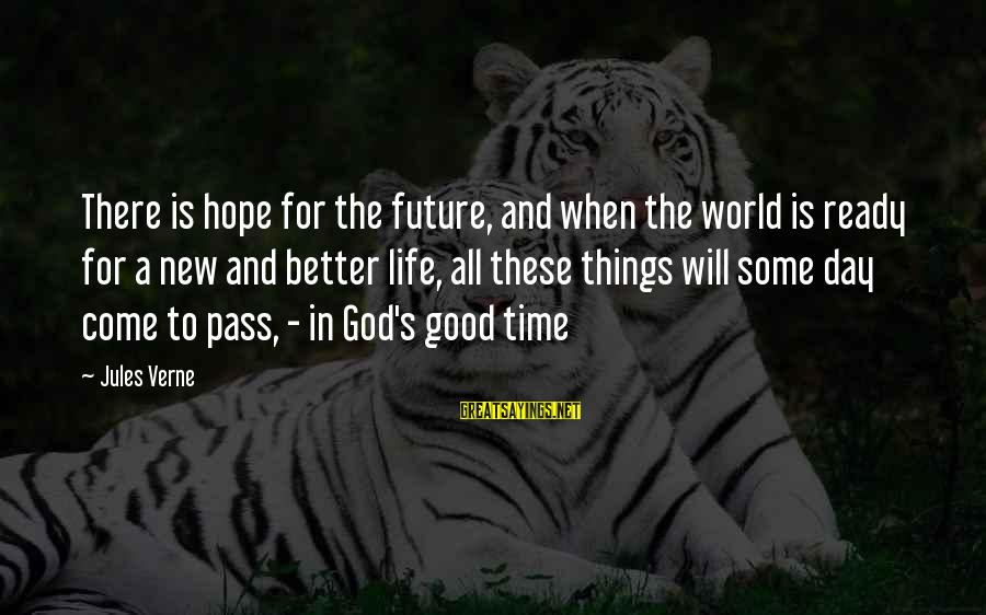 There Will Come A Time Sayings By Jules Verne: There is hope for the future, and when the world is ready for a new