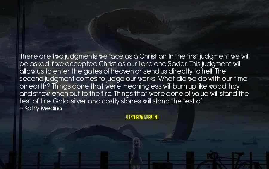 There Will Come A Time Sayings By Kathy Medina: There are two judgments we face as a Christian. In the first judgment we will