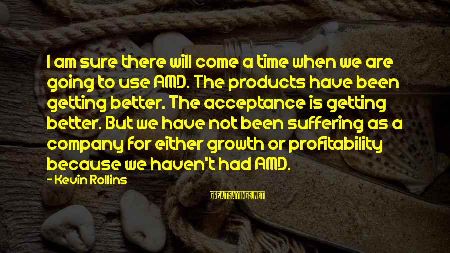 There Will Come A Time Sayings By Kevin Rollins: I am sure there will come a time when we are going to use AMD.