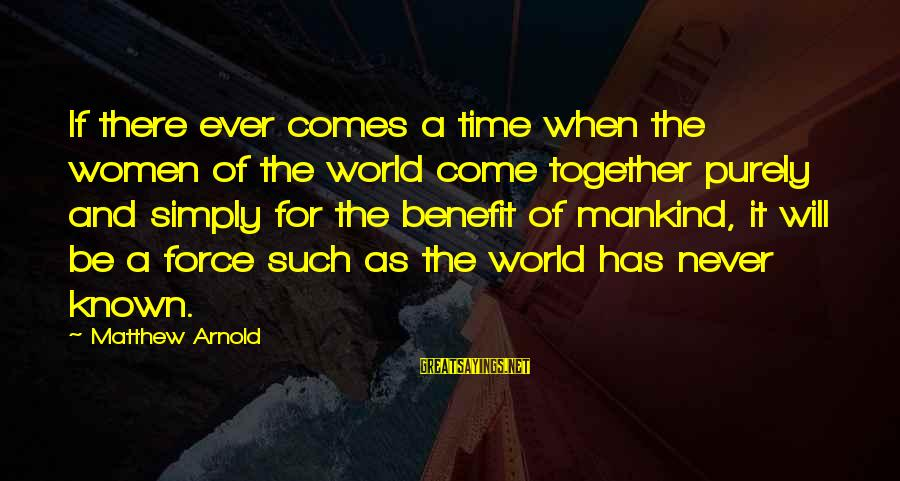 There Will Come A Time Sayings By Matthew Arnold: If there ever comes a time when the women of the world come together purely