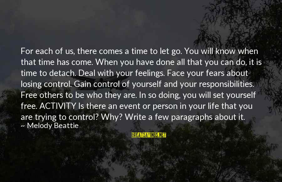 There Will Come A Time Sayings By Melody Beattie: For each of us, there comes a time to let go. You will know when