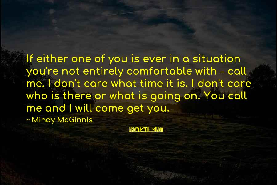 There Will Come A Time Sayings By Mindy McGinnis: If either one of you is ever in a situation you're not entirely comfortable with