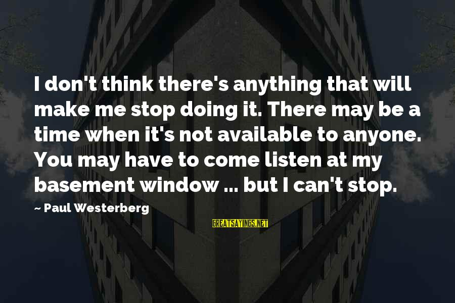 There Will Come A Time Sayings By Paul Westerberg: I don't think there's anything that will make me stop doing it. There may be