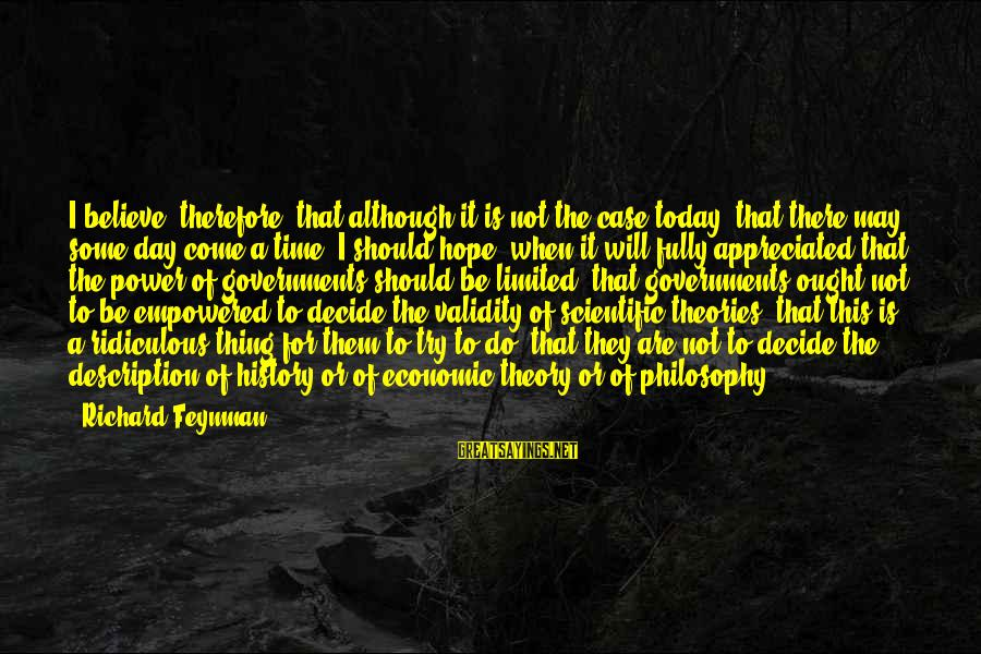 There Will Come A Time Sayings By Richard Feynman: I believe, therefore, that although it is not the case today, that there may some