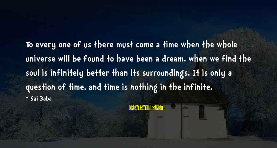 There Will Come A Time Sayings By Sai Baba: To every one of us there must come a time when the whole universe will