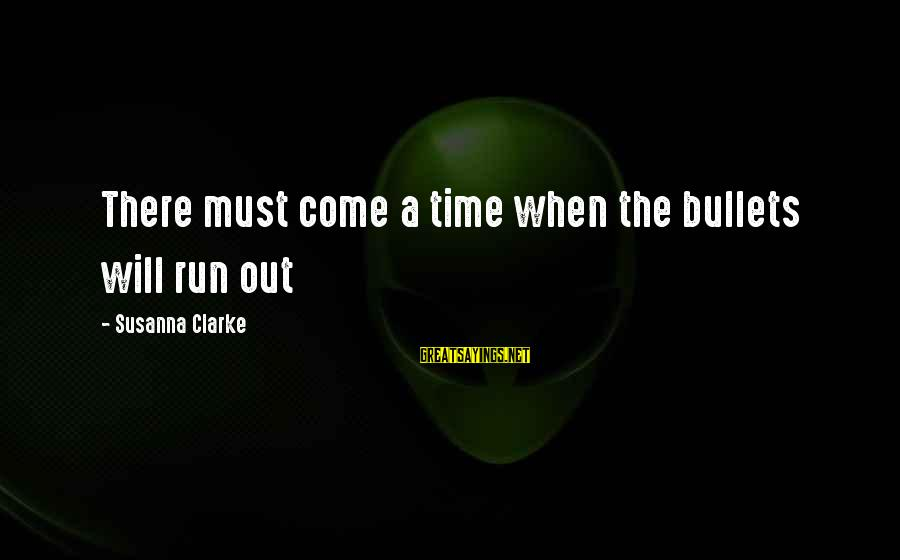 There Will Come A Time Sayings By Susanna Clarke: There must come a time when the bullets will run out