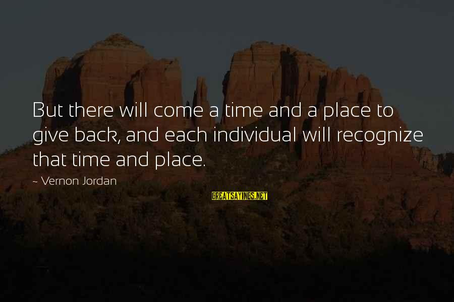 There Will Come A Time Sayings By Vernon Jordan: But there will come a time and a place to give back, and each individual