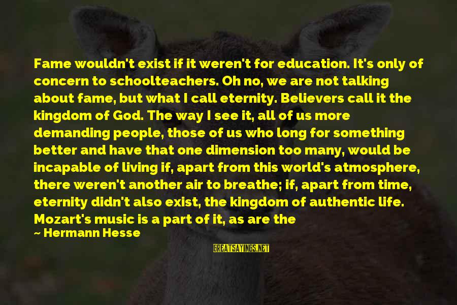 There's So Much More To Life Sayings By Hermann Hesse: Fame wouldn't exist if it weren't for education. It's only of concern to schoolteachers. Oh