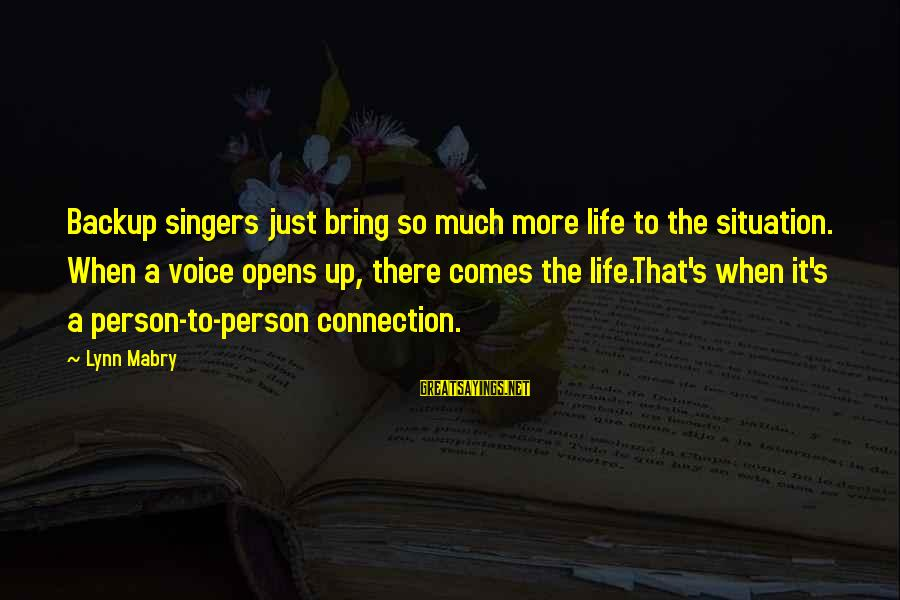 There's So Much More To Life Sayings By Lynn Mabry: Backup singers just bring so much more life to the situation. When a voice opens