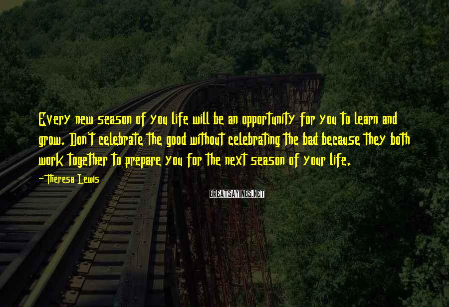 Theresa Lewis Sayings: Every new season of you life will be an opportunity for you to learn and