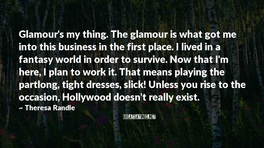 Theresa Randle Sayings: Glamour's my thing. The glamour is what got me into this business in the first