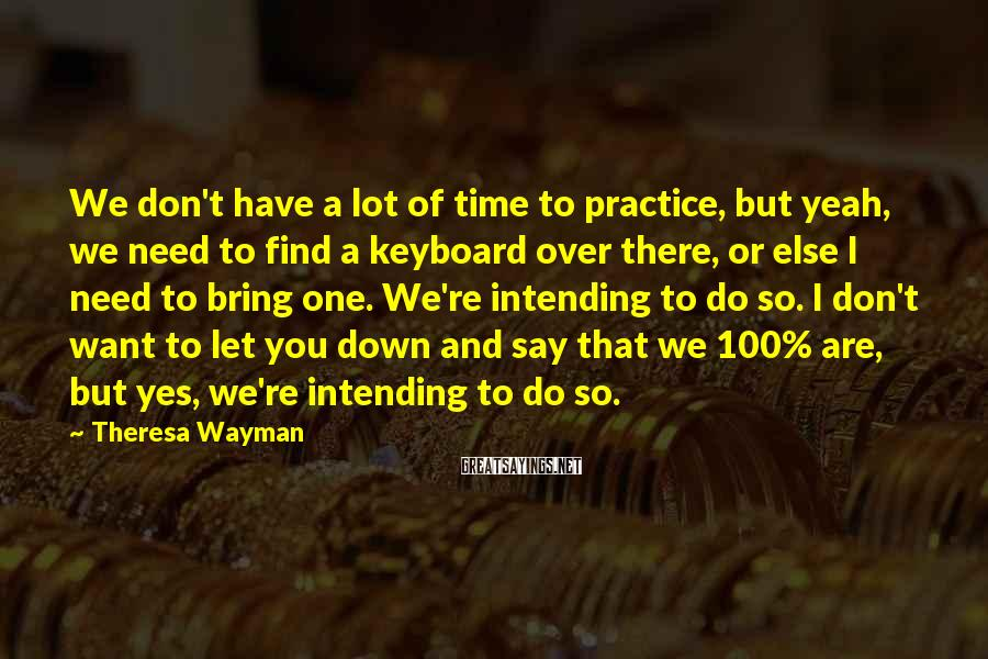 Theresa Wayman Sayings: We don't have a lot of time to practice, but yeah, we need to find