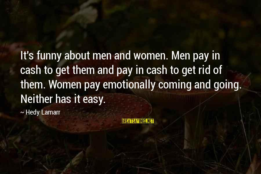 Thermal Energy Sayings By Hedy Lamarr: It's funny about men and women. Men pay in cash to get them and pay