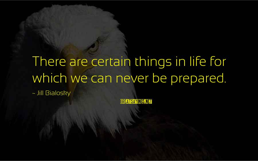 Thermal Energy Sayings By Jill Bialosky: There are certain things in life for which we can never be prepared.