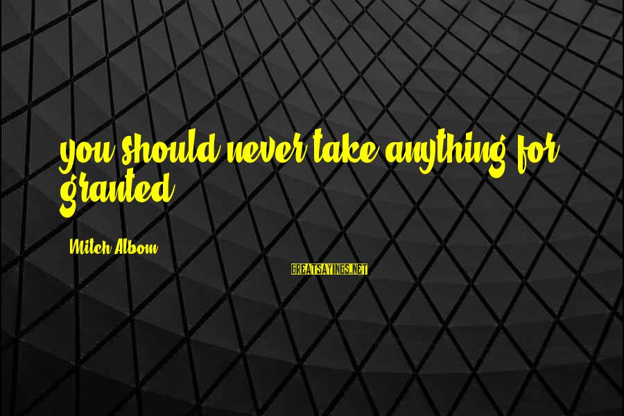 Thermal Energy Sayings By Mitch Albom: you should never take anything for granted.