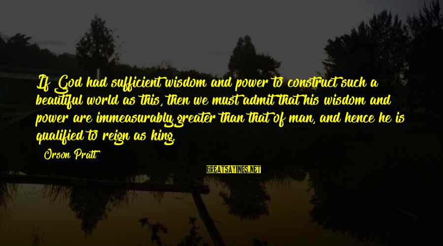 Thermal Energy Sayings By Orson Pratt: If God had sufficient wisdom and power to construct such a beautiful world as this,