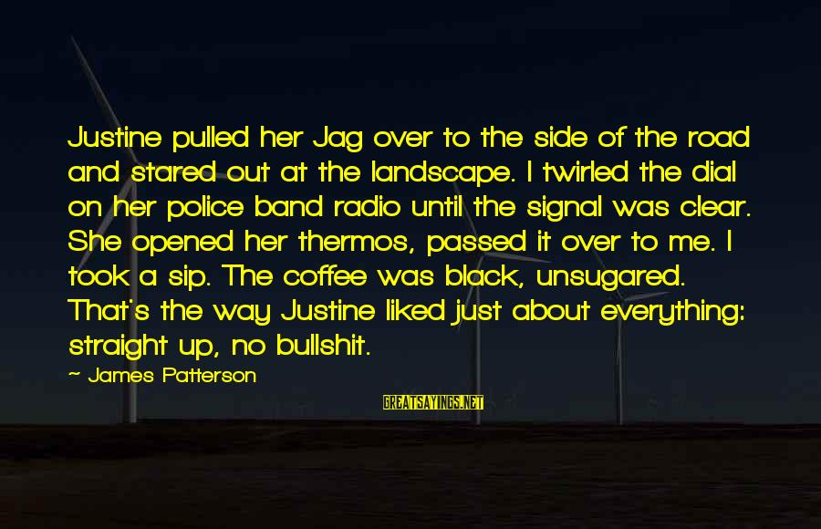 Thermos Sayings By James Patterson: Justine pulled her Jag over to the side of the road and stared out at