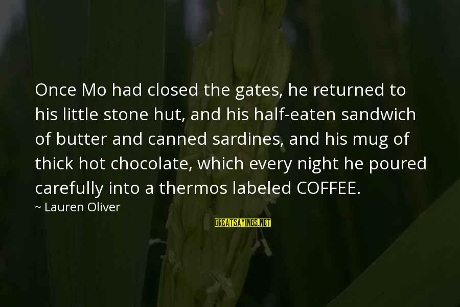 Thermos Sayings By Lauren Oliver: Once Mo had closed the gates, he returned to his little stone hut, and his