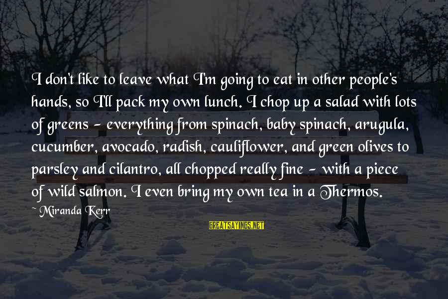Thermos Sayings By Miranda Kerr: I don't like to leave what I'm going to eat in other people's hands, so