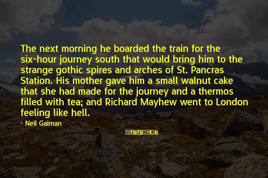 Thermos Sayings By Neil Gaiman: The next morning he boarded the train for the six-hour journey south that would bring