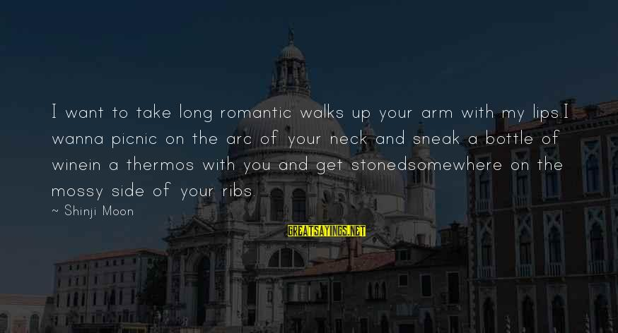 Thermos Sayings By Shinji Moon: I want to take long romantic walks up your arm with my lips.I wanna picnic