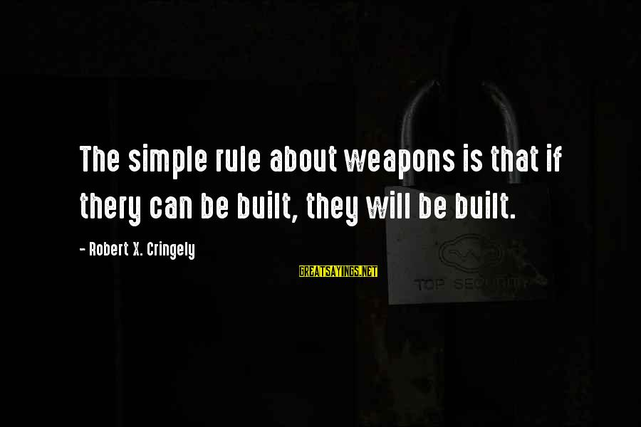 Thery're Sayings By Robert X. Cringely: The simple rule about weapons is that if thery can be built, they will be