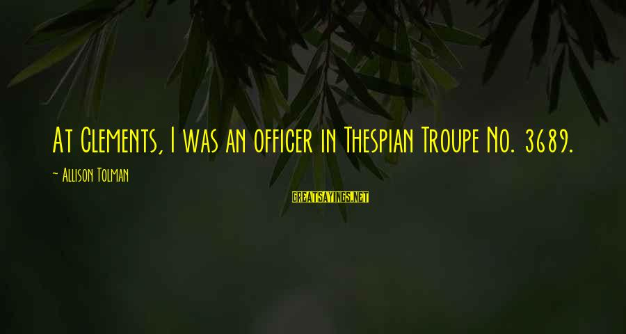 Thespian Sayings By Allison Tolman: At Clements, I was an officer in Thespian Troupe No. 3689.