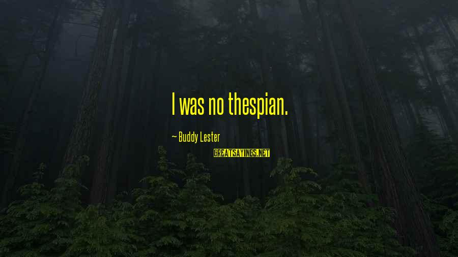 Thespian Sayings By Buddy Lester: I was no thespian.