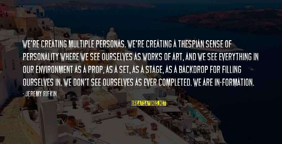 Thespian Sayings By Jeremy Rifkin: We're creating multiple personas. We're creating a thespian sense of personality where we see ourselves