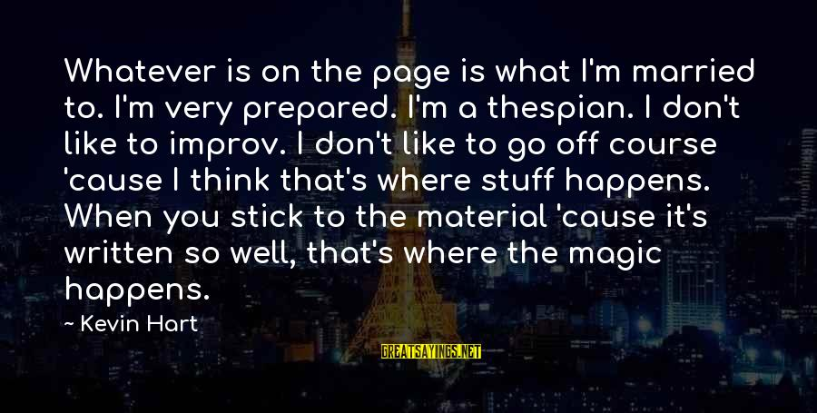 Thespian Sayings By Kevin Hart: Whatever is on the page is what I'm married to. I'm very prepared. I'm a