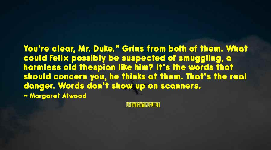 """Thespian Sayings By Margaret Atwood: You're clear, Mr. Duke."""" Grins from both of them. What could Felix possibly be suspected"""