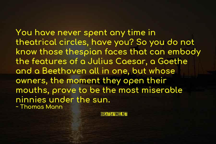 Thespian Sayings By Thomas Mann: You have never spent any time in theatrical circles, have you? So you do not