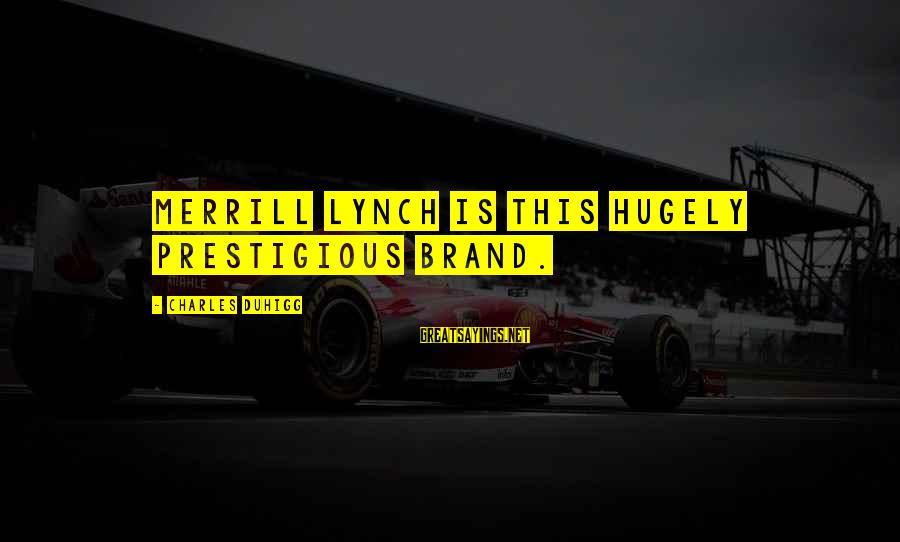 Thessalonia Sayings By Charles Duhigg: Merrill Lynch is this hugely prestigious brand.