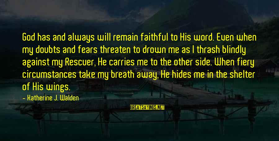Thessalonia Sayings By Katherine J. Walden: God has and always will remain faithful to His word. Even when my doubts and
