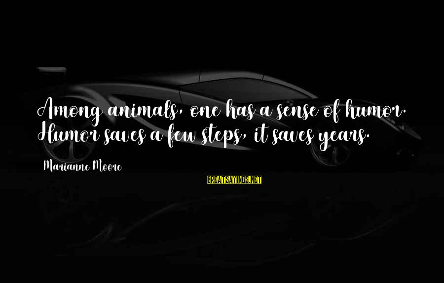 Thessalonia Sayings By Marianne Moore: Among animals, one has a sense of humor. Humor saves a few steps, it saves